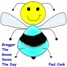 Greggor the Goose Saves the Day: Pete the Bee Book 24