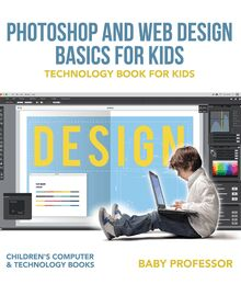 Photoshop and Web Design Basics for Kids - Technology Book for Kids | Children