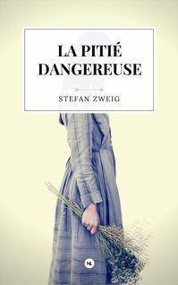 La Pitié dangereuse - Stefan Zweig
