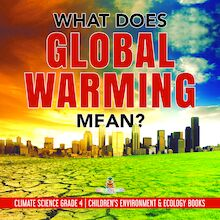 What Does Global Warming Mean? | Climate Science Grade 4 | Children