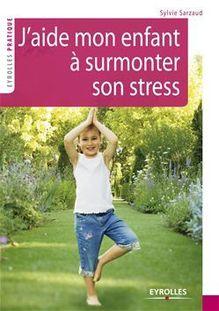 J'aide mon enfant à surmonter son stress de Sarzaud Sylvie - fiche descriptive