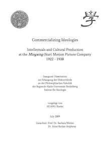Commercializing ideologies [Elektronische Ressource] : intellectuals and cultural production at the Mingxing (Star) Motion Picture Company 1922 - 1938 / vorgelegt von Huang, Xuelei