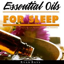 Essential Oils for Sleep: The Best Recipes Guidebook for Beginners to Cure Insomnia