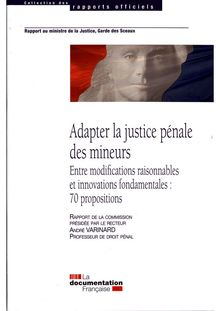 Adapter la justice pénale des mineurs : entre modifications raisonnables et innovations fondamentales - 70 propositions