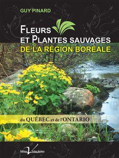 Fleurs et plantes sauvages de la région boréale du Québec et de l'Ontario - Guy Pinard