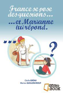 France se pose des questions ... et Marianne lui répond - Greau Cécile, Cécile Gréau, Marion Guillon-Riout