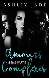 Amours complexes - Deuxième partie - Manon Maroufi, Ashley Jade