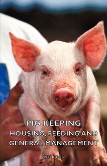 Pig Keeping - Housing, Feeding and General Management