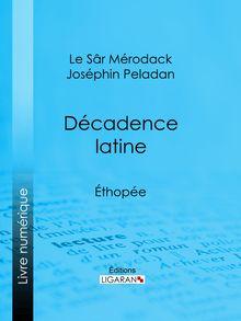 Décadence latine de Le Sâr Mérodack Joséphin Peladan, Ligaran - fiche descriptive