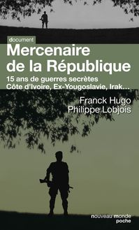 Mercenaire de la République : 15 ans de guerres secrètes de Philippe Lobjois, Franck Hugo - fiche descriptive