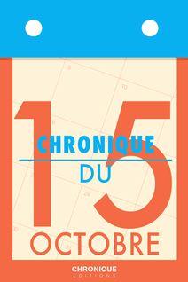 Chronique du 15 octobre - Éditions Chronique