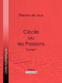 Cécile ou les Passions de Étienne de Jouy, Ligaran - fiche descriptive