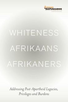 Whiteness Afrikaans Afrikaners: Addressing Post-Apartheid Legacies, Privileges and Burdens