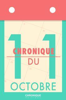 Chronique du 11 octobre - Éditions Chronique