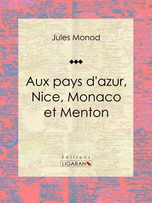Aux pays d'azur, Nice, Monaco et Menton de Jules Monod, Ligaran - fiche descriptive