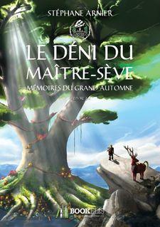 1 - LE DÉNI DU MAÎTRE-SÈVE - Stéphane Arnier