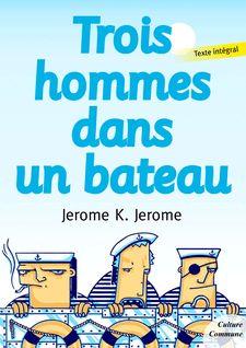 Trois hommes dans un bateau - Jerome K. Jerome