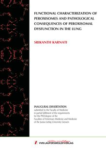 Functional characterization of peroxisomes and pathological consequences of peroxisomal dysfunction in the lung [Elektronische Ressource] / by Srikanth Karnati