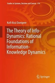 The Theory of Info-Dynamics: Rational Foundations of Information-Knowledge Dynamics
