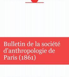 Bulletin de la société d'anthropologie de Paris (1861)