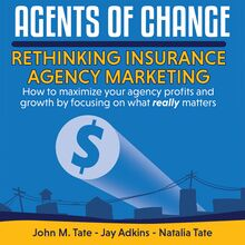 Agents Of Change: Rethinking Insurance Agency Marketing