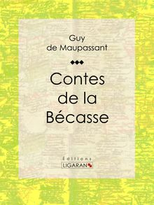 Contes de la bécasse de Guy de Maupassant, Ligaran - fiche descriptive