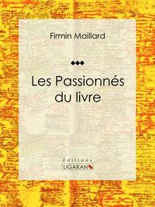 Les Passionnés du livre de Firmin Maillard, Ligaran - fiche descriptive