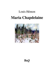 Maria Chapdelaine : a tale of the Lake St. John Country