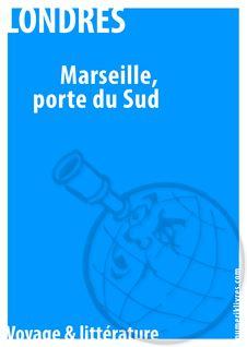 Marseille, au porte du Sud de Albert Londres - fiche descriptive