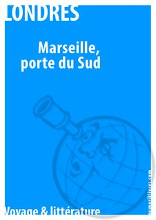 Marseille, au porte du Sud - Albert Londres