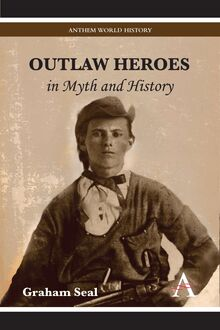 Outlaw Heroes in Myth and History