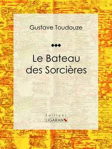 Le Bateau des Sorcières de Ernest Vulliemin, Gustave Toudouze, Ligaran - fiche descriptive