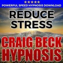 Reduce Stress: Hypnosis Downloads