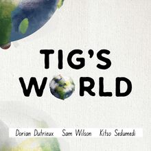 Tig's World