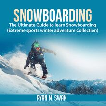 Snowboarding: The Ultimate Guide to Learn Snowboarding