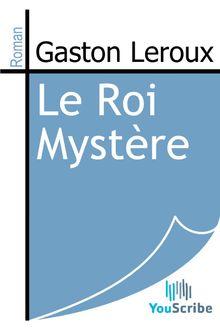 Le Roi Mystère de Gaston Leroux - fiche descriptive