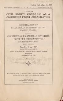 Report on Civil Rights Congress as a communist front organization. Investigation of un-American activities in the United States, Committee on Un-American Activities, House of Representatives, Eightieth Congress, first session. Public law 601 (section 121, subsection Q (2))
