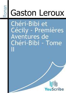 Chéri-Bibi et Cécily - Premières Aventures de Chéri-Bibi - Tome II de Gaston Leroux - fiche descriptive