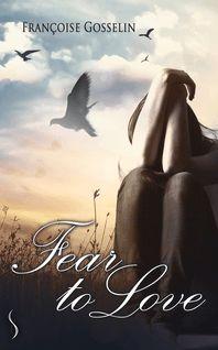 Fear to love - Françoise Gosselin