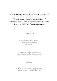 The evolutionary origin of floral quartets [Elektronische Ressource] : clues from molecular interactions of orthologues of floral homeotic proteins from the gymnosperm Gnetum gnemon / submitted Yongqiang Wang