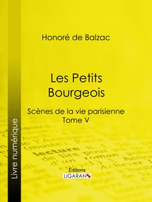 Lire Les Petits Bourgeois de Charles Rabou, Honoré de Balzac, Ligaran
