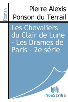 Les Chevaliers du Clair de Lune - Les Drames de Paris - 2e série de Pierre Alexis Ponson du Terrail - fiche descriptive