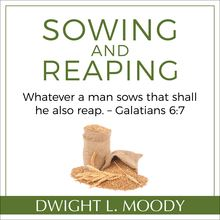 Sowing and Reaping: Whatever a man sows that shall he also reap. – Galatians 6:7