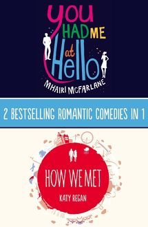 You Had Me At Hello, How We Met: 2 Bestselling Romantic Comedies in 1