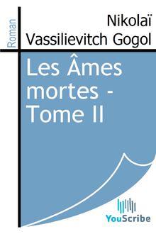 Les Âmes mortes - Tome II de Nikolaï Vassilievitch Gogol - fiche descriptive