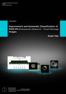 Improvement and automatic classification of IVUS-VH (intravascular ultrasound – virtual histology) images [Elektronische Ressource] / Arash Taki