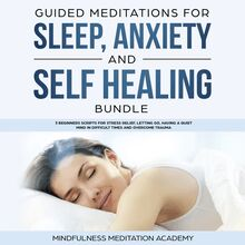 Guided Meditations for Sleep, Anxiety and Self Healing Bundle: 3 Beginners Scripts for Stress Relief, letting go, having a quiet Mind in difficult Times and overcome Trauma