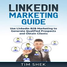 LinkedIn Marketing: Use LinkedIn B2B Marketing to Generate Qualified Prospects and Obtain Clients