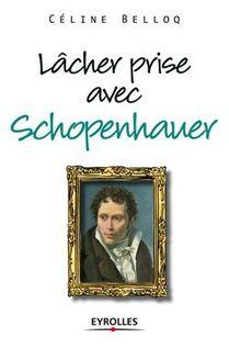 Lâcher prise avec Schopenhauer - Belloq Céline