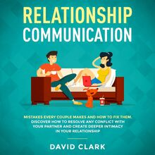RELATIONSHIP COMMUNICATION: Mistakes Every Couple Makes & How to Fix Them. Discover How to Resolve Any Conflict with Your Partner & Create Deeper Intimacy in Your  Relationship